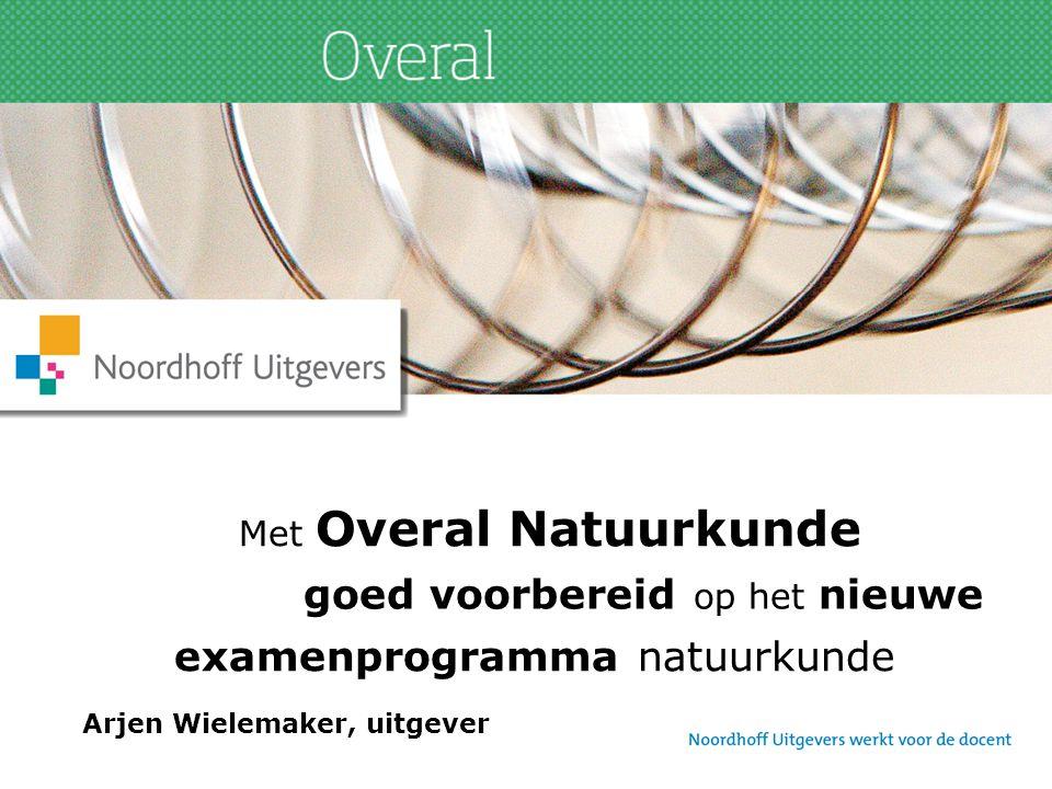 Met Overal Natuurkunde goed voorbereid op het nieuwe examenprogramma natuurkunde Arjen Wielemaker, uitgever