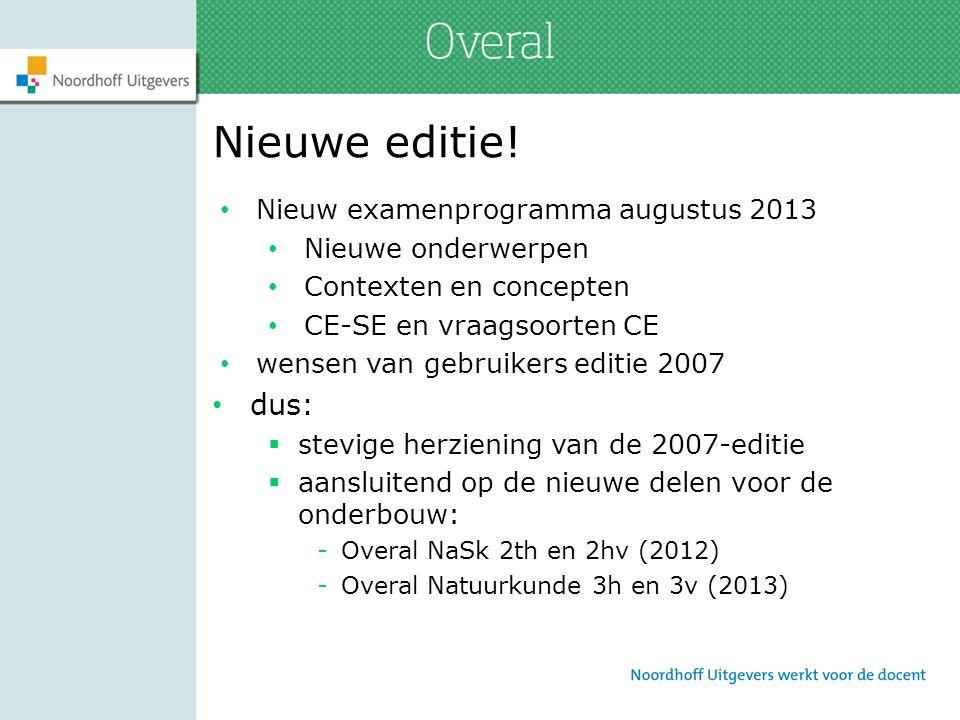 Nieuwe editie! Nieuw examenprogramma augustus 2013 Nieuwe onderwerpen Contexten en concepten CE-SE en vraagsoorten CE wensen van gebruikers editie 200
