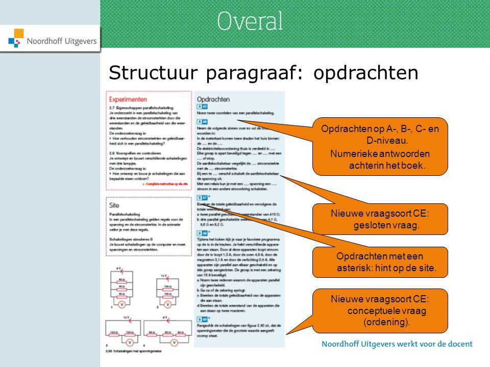 Structuur paragraaf: opdrachten Opdrachten op A-, B-, C- en D-niveau. Numerieke antwoorden achterin het boek. Nieuwe vraagsoort CE: gesloten vraag. Ni