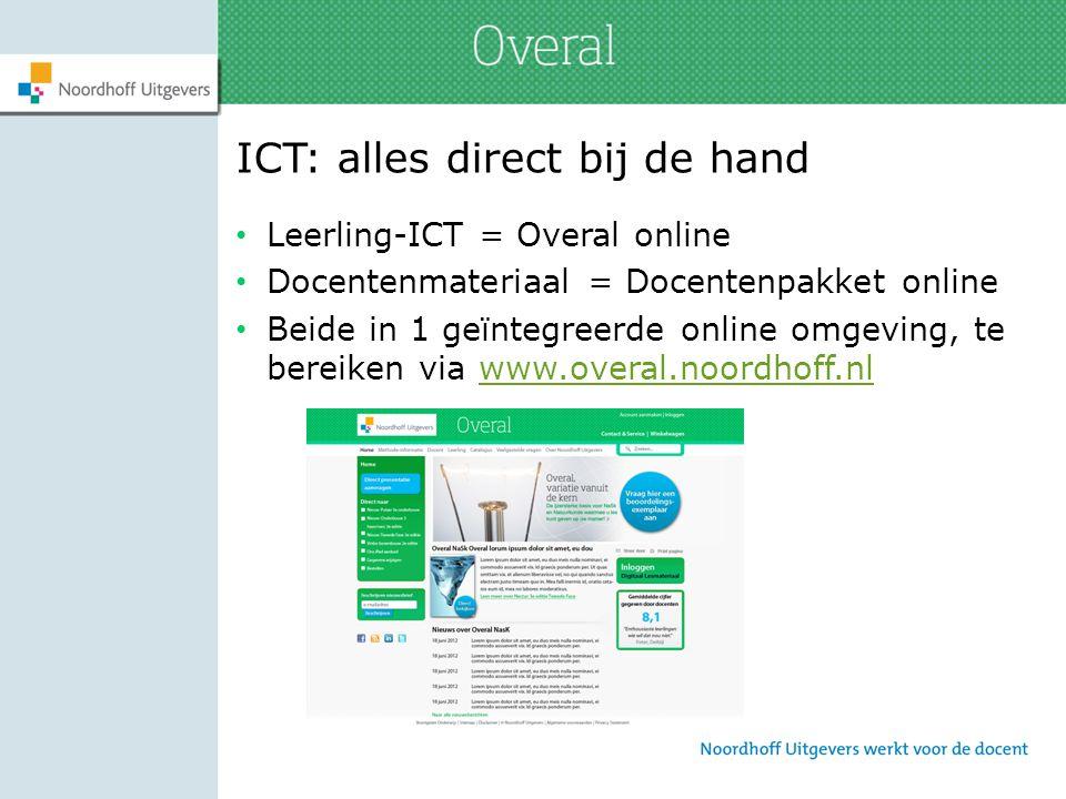 ICT: alles direct bij de hand Leerling-ICT = Overal online Docentenmateriaal = Docentenpakket online Beide in 1 geïntegreerde online omgeving, te bere