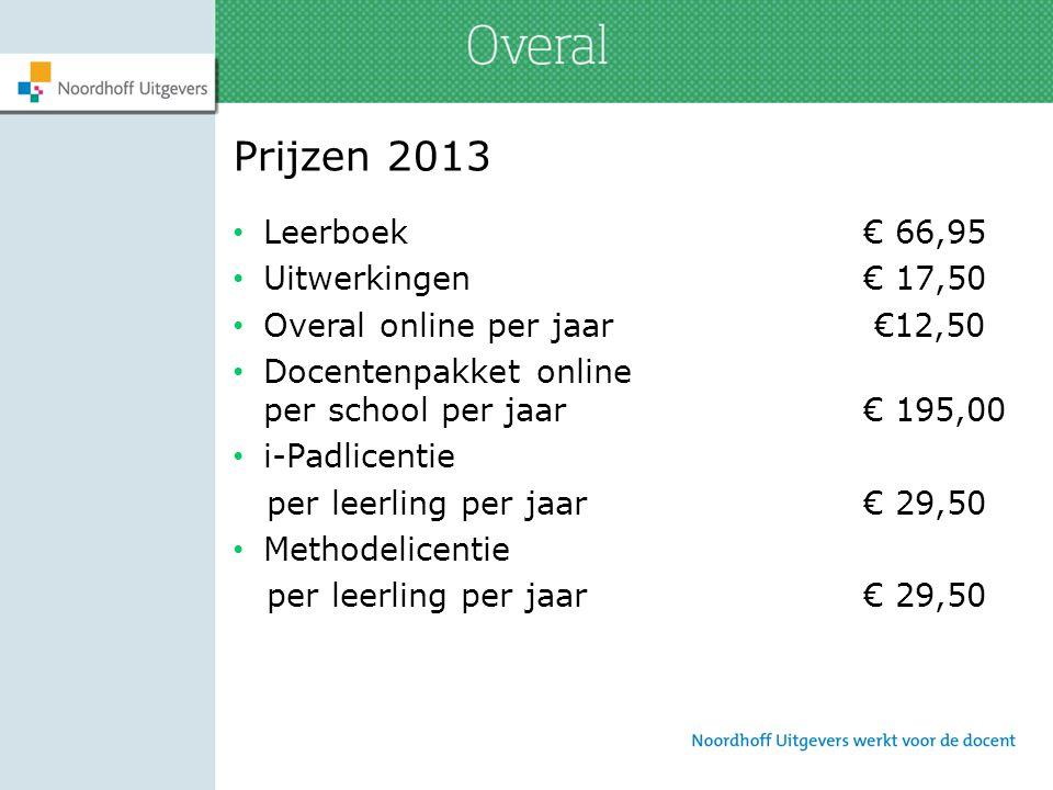 Prijzen 2013 Leerboek€ 66,95 Uitwerkingen€ 17,50 Overal online per jaar €12,50 Docentenpakket online per school per jaar€ 195,00 i-Padlicentie per lee