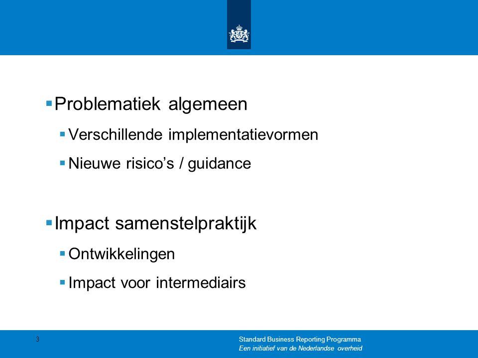  Problematiek algemeen  Verschillende implementatievormen  Nieuwe risico's / guidance  Impact samenstelpraktijk  Ontwikkelingen  Impact voor intermediairs 3Standard Business Reporting Programma Een initiatief van de Nederlandse overheid