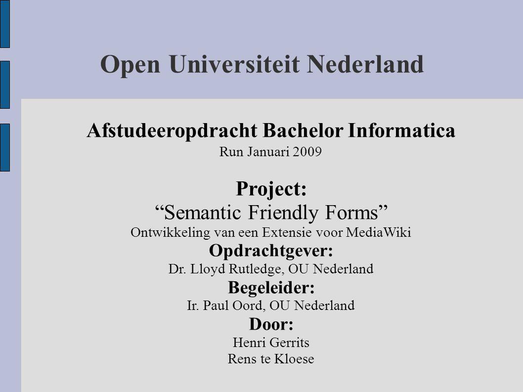 """Open Universiteit Nederland Afstudeeropdracht Bachelor Informatica Run Januari 2009 Project: """"Semantic Friendly Forms"""" Ontwikkeling van een Extensie v"""