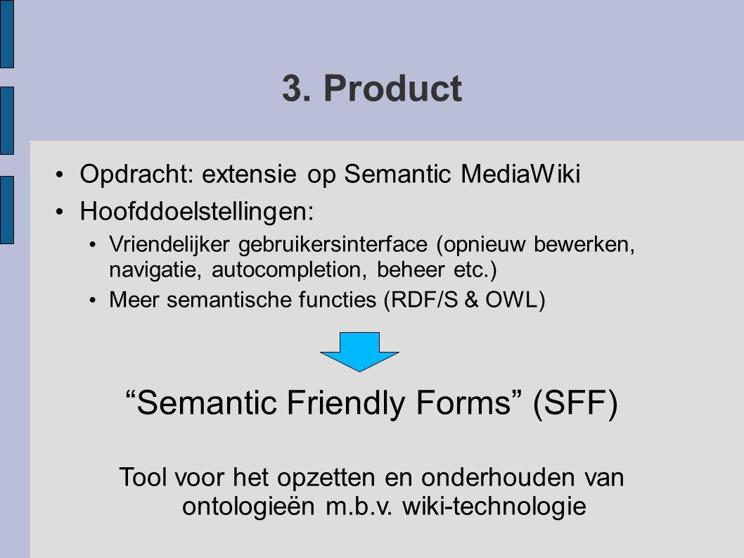 3. Product Opdracht: extensie op Semantic MediaWiki Hoofddoelstellingen: Vriendelijker gebruikersinterface (opnieuw bewerken, navigatie, autocompletio