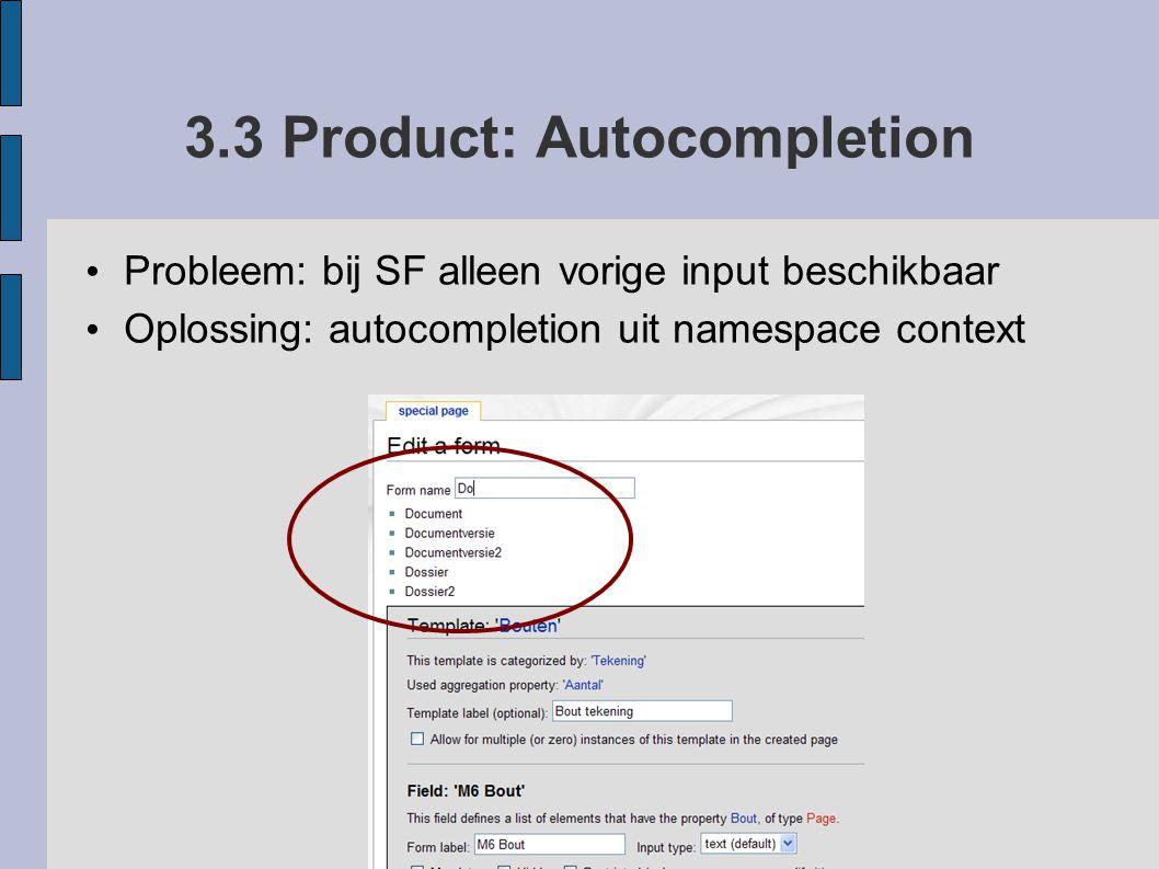 3.3 Product: Autocompletion Probleem: bij SF alleen vorige input beschikbaar Oplossing: autocompletion uit namespace context
