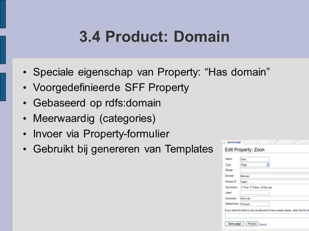 """3.4 Product: Domain Speciale eigenschap van Property: """"Has domain"""" Voorgedefinieerde SFF Property Gebaseerd op rdfs:domain Meerwaardig (categories) In"""