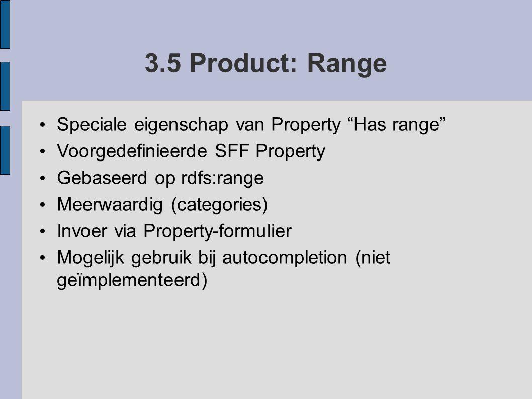 """3.5 Product: Range Speciale eigenschap van Property """"Has range"""" Voorgedefinieerde SFF Property Gebaseerd op rdfs:range Meerwaardig (categories) Invoer"""