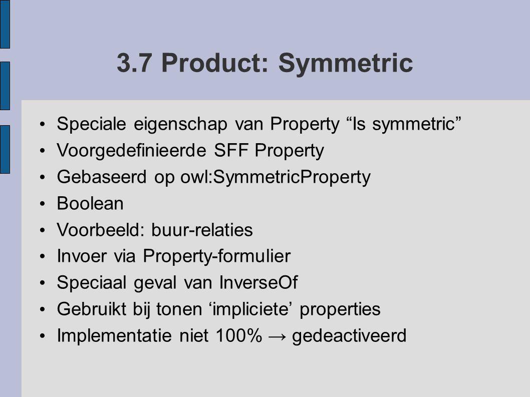 """3.7 Product: Symmetric Speciale eigenschap van Property """"Is symmetric"""" Voorgedefinieerde SFF Property Gebaseerd op owl:SymmetricProperty Boolean Voorb"""