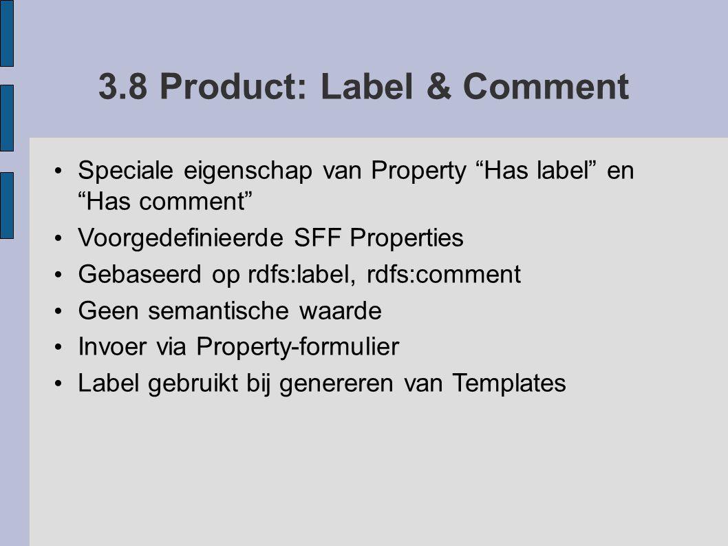 """3.8 Product: Label & Comment Speciale eigenschap van Property """"Has label"""" en """"Has comment"""" Voorgedefinieerde SFF Properties Gebaseerd op rdfs:label, r"""
