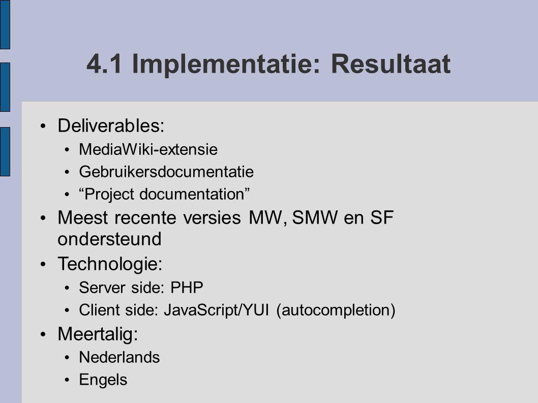 """4.1 Implementatie: Resultaat Deliverables: MediaWiki-extensie Gebruikersdocumentatie """"Project documentation"""" Meest recente versies MW, SMW en SF onder"""