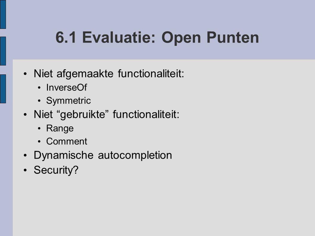 """6.1 Evaluatie: Open Punten Niet afgemaakte functionaliteit: InverseOf Symmetric Niet """"gebruikte"""" functionaliteit: Range Comment Dynamische autocomplet"""