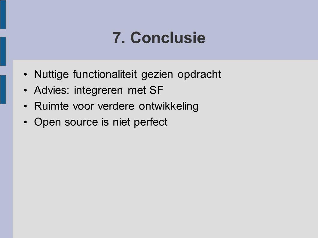 7. Conclusie Nuttige functionaliteit gezien opdracht Advies: integreren met SF Ruimte voor verdere ontwikkeling Open source is niet perfect