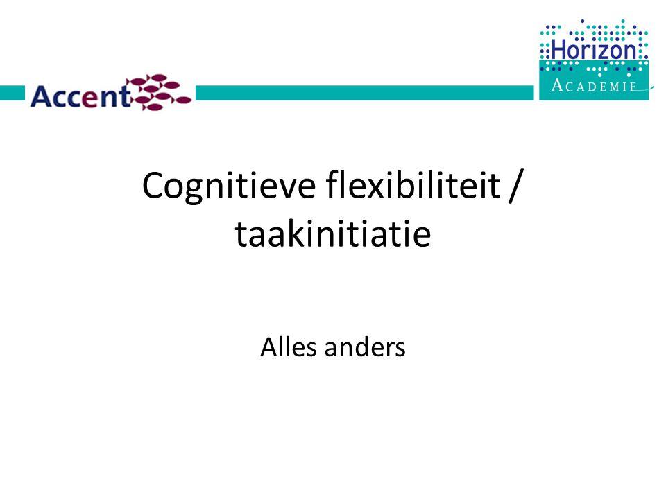 Cognitieve flexibiliteit / taakinitiatie Alles anders