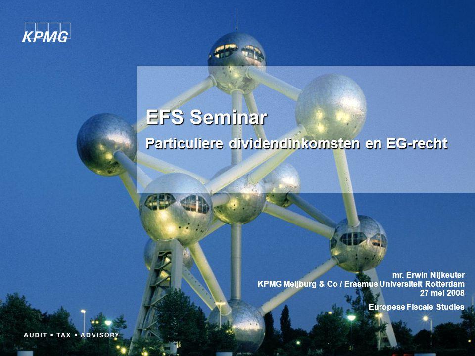 EFS Seminar Particuliere dividendinkomsten en EG-recht mr. Erwin Nijkeuter KPMG Meijburg & Co / Erasmus Universiteit Rotterdam 27 mei 2008 Europese Fi