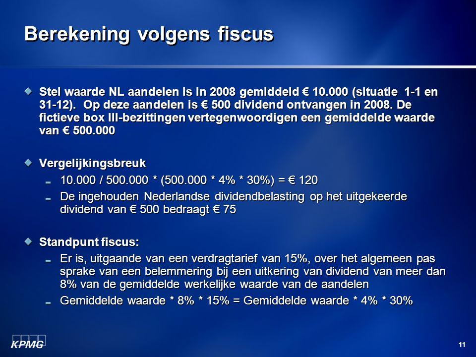 11 Berekening volgens fiscus Stel waarde NL aandelen is in 2008 gemiddeld € 10.000 (situatie 1-1 en 31-12). Op deze aandelen is € 500 dividend ontvang