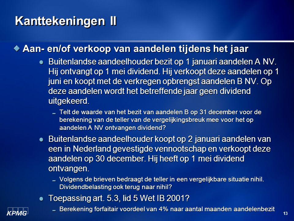 13 Kanttekeningen II Aan- en/of verkoop van aandelen tijdens het jaar Buitenlandse aandeelhouder bezit op 1 januari aandelen A NV. Hij ontvangt op 1 m