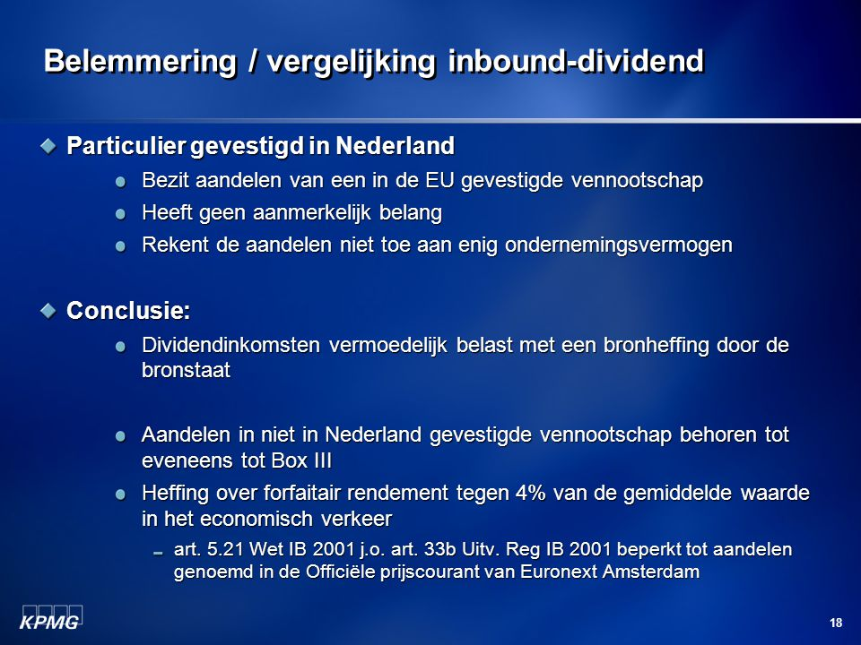 18 Belemmering / vergelijking inbound-dividend Particulier gevestigd in Nederland Bezit aandelen van een in de EU gevestigde vennootschap Heeft geen a