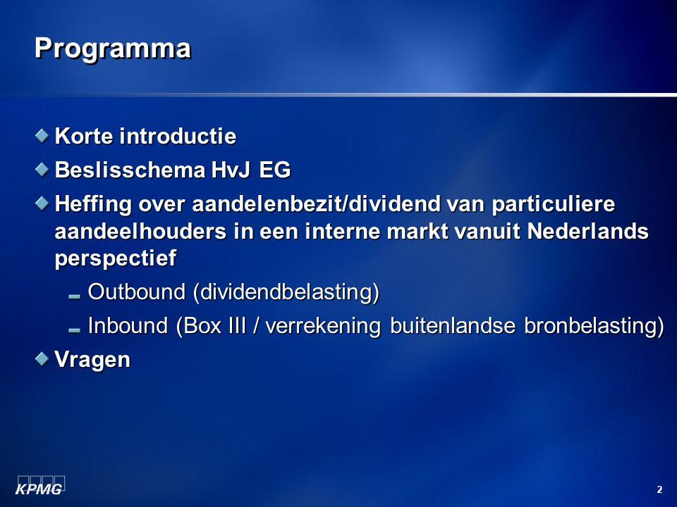 2 Programma Korte introductie Beslisschema HvJ EG Heffing over aandelenbezit/dividend van particuliere aandeelhouders in een interne markt vanuit Nede