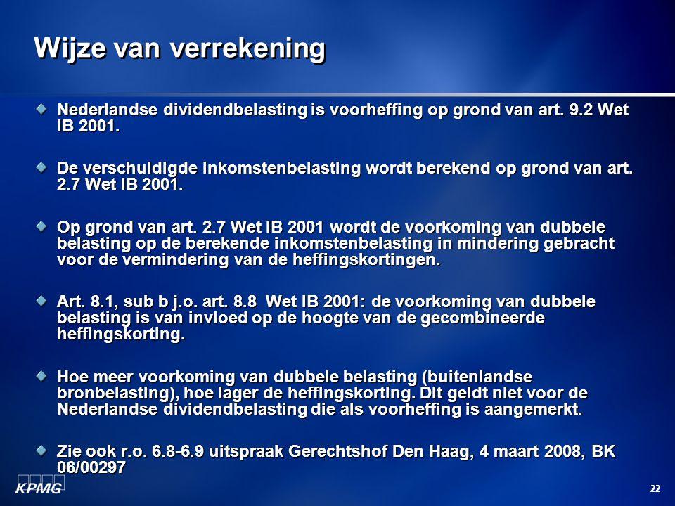 22 Wijze van verrekening Nederlandse dividendbelasting is voorheffing op grond van art. 9.2 Wet IB 2001. De verschuldigde inkomstenbelasting wordt ber