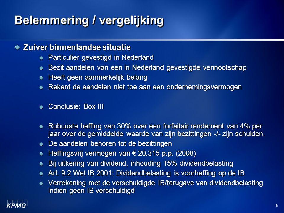 5 Belemmering / vergelijking Zuiver binnenlandse situatie Particulier gevestigd in Nederland Bezit aandelen van een in Nederland gevestigde vennootsch