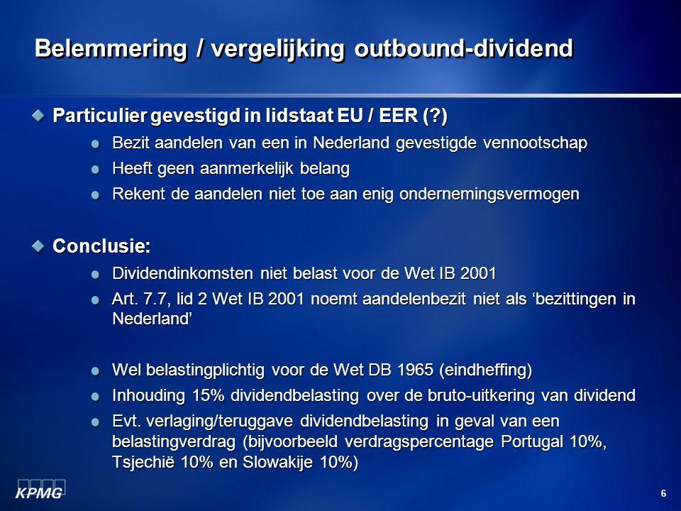 6 Belemmering / vergelijking outbound-dividend Particulier gevestigd in lidstaat EU / EER (?) Bezit aandelen van een in Nederland gevestigde vennootsc