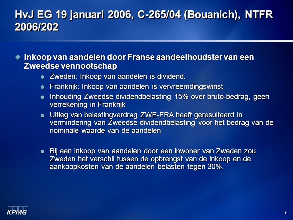 7 HvJ EG 19 januari 2006, C-265/04 (Bouanich), NTFR 2006/202 Inkoop van aandelen door Franse aandeelhoudster van een Zweedse vennootschap Zweden: Inko