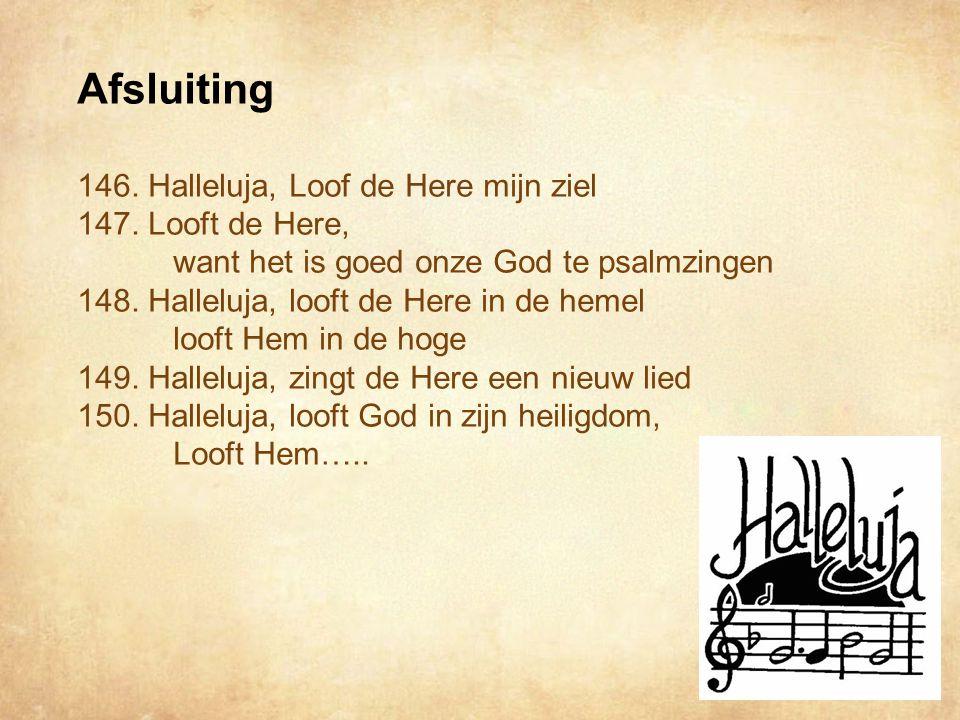 Afsluiting 146.Halleluja, Loof de Here mijn ziel 147.