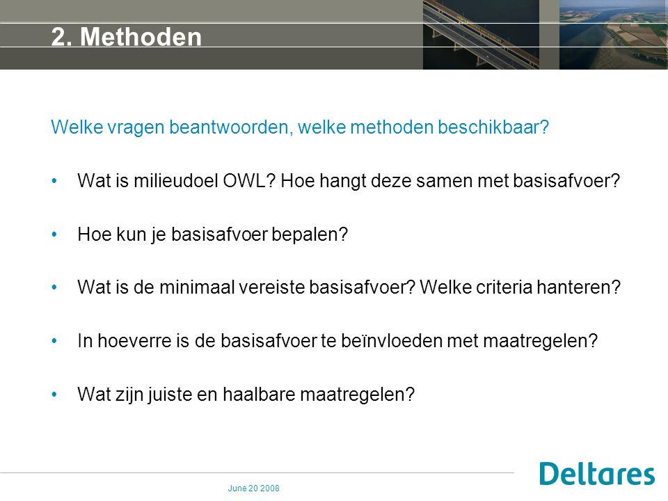 June 20 2008 2. Methoden Welke vragen beantwoorden, welke methoden beschikbaar? Wat is milieudoel OWL? Hoe hangt deze samen met basisafvoer? Hoe kun j
