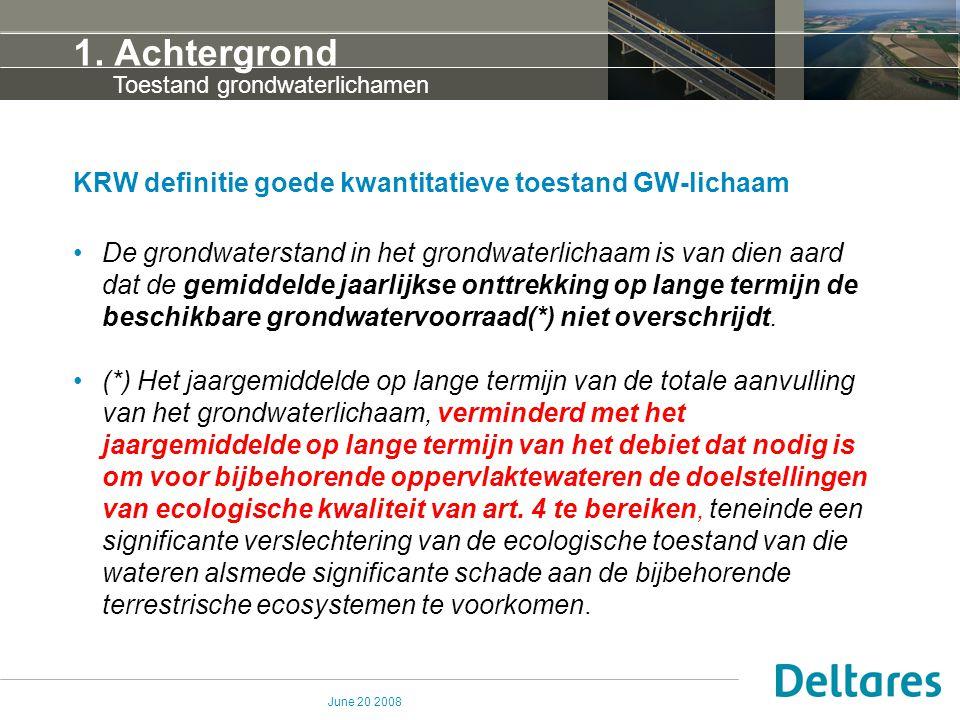 June 20 2008 1. Achtergrond KRW definitie goede kwantitatieve toestand GW-lichaam De grondwaterstand in het grondwaterlichaam is van dien aard dat de
