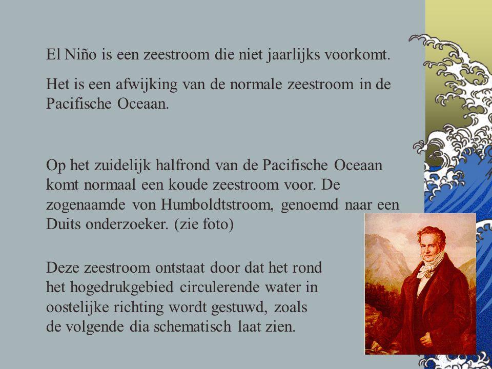 El Niño is een zeestroom die niet jaarlijks voorkomt. Het is een afwijking van de normale zeestroom in de Pacifische Oceaan. Op het zuidelijk halfrond