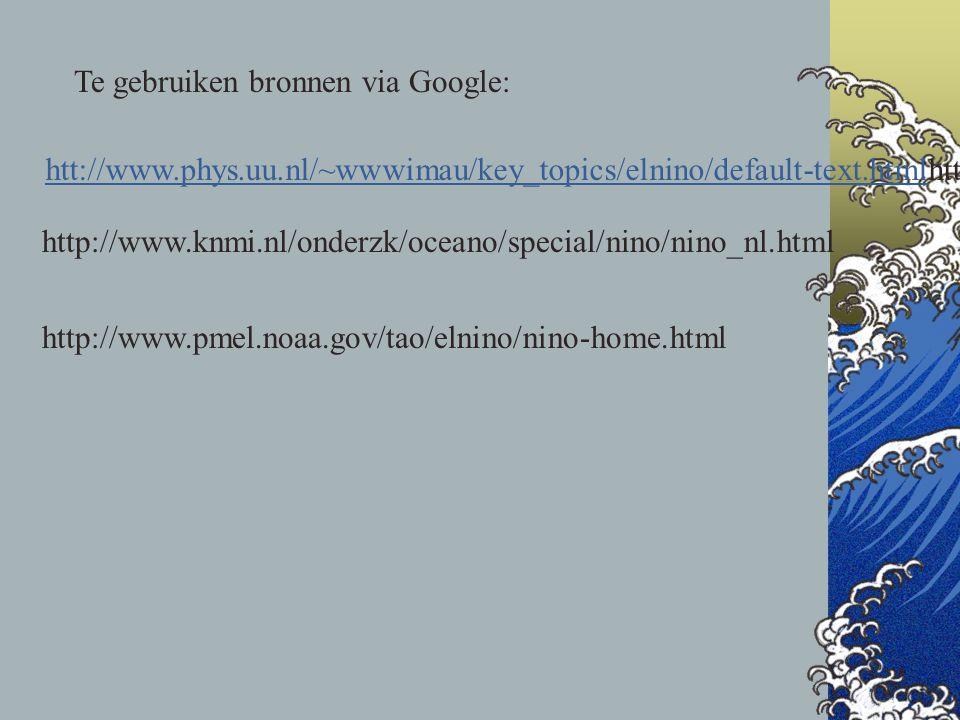 Te gebruiken bronnen via Google: htt://www.phys.uu.nl/~wwwimau/key_topics/elnino/default-text.htmlhtt://www.phys.uu.nl/~wwwimau/key_topics/elnino/defa