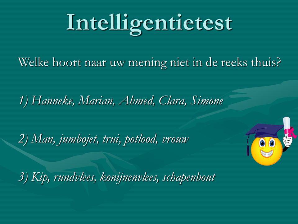 Intelligentietest Welke hoort naar uw mening niet in de reeks thuis? 1) Hanneke, Marian, Ahmed, Clara, Simone 2) Man, jumbojet, trui, potlood, vrouw 3