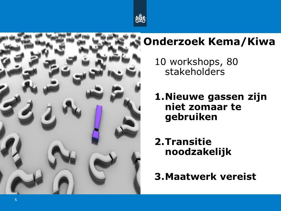 Titel van de presentatie | 20 oktober 2010 Ministerie van Economische Zaken, Landbouw en Innovatie 5 Onderzoek Kema/Kiwa 10 workshops, 80 stakeholders 1.Nieuwe gassen zijn niet zomaar te gebruiken 2.Transitie noodzakelijk 3.Maatwerk vereist