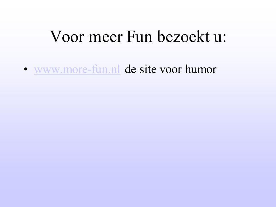 Voor meer Fun bezoekt u: www.more-fun.nl de site voor humorwww.more-fun.nl