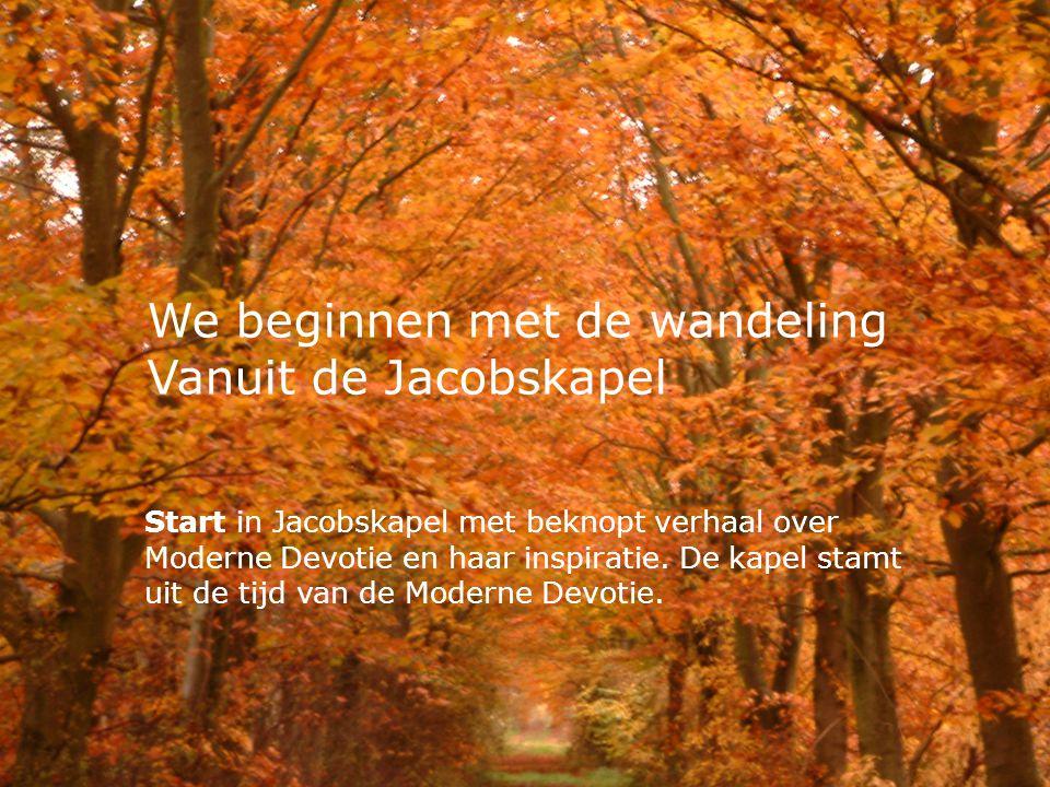 We beginnen met de wandeling Vanuit de Jacobskapel Start in Jacobskapel met beknopt verhaal over Moderne Devotie en haar inspiratie.