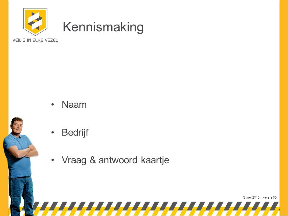 © mei 2013 – versie 00 Kennismaking Naam Bedrijf Vraag & antwoord kaartje