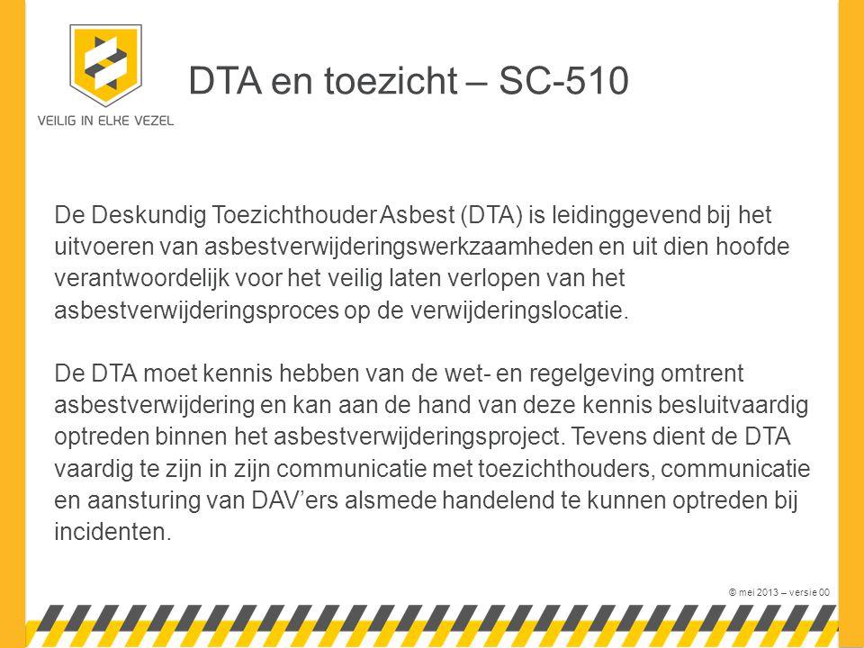 © mei 2013 – versie 00 De Deskundig Toezichthouder Asbest (DTA) is leidinggevend bij het uitvoeren van asbestverwijderingswerkzaamheden en uit dien hoofde verantwoordelijk voor het veilig laten verlopen van het asbestverwijderingsproces op de verwijderingslocatie.