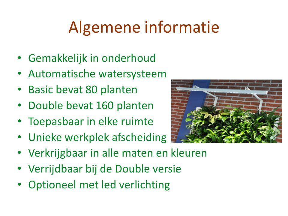 Algemene informatie Gemakkelijk in onderhoud Automatische watersysteem Basic bevat 80 planten Double bevat 160 planten Toepasbaar in elke ruimte Uniek