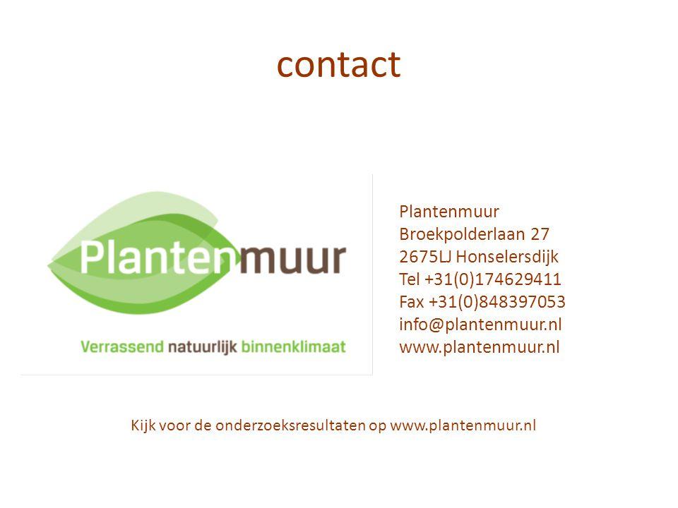 contact Plantenmuur Broekpolderlaan 27 2675LJ Honselersdijk Tel +31(0)174629411 Fax +31(0)848397053 info@plantenmuur.nl www.plantenmuur.nl Kijk voor d