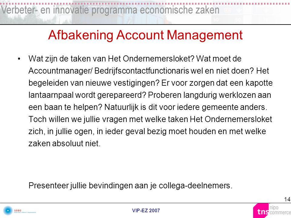 VIP-EZ 2007 14 Afbakening Account Management Wat zijn de taken van Het Ondernemersloket? Wat moet de Accountmanager/ Bedrijfscontactfunctionaris wel e