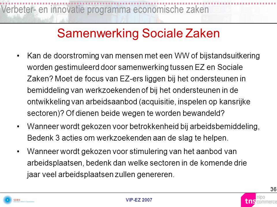 VIP-EZ 2007 36 Samenwerking Sociale Zaken Kan de doorstroming van mensen met een WW of bijstandsuitkering worden gestimuleerd door samenwerking tussen