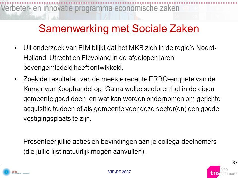 VIP-EZ 2007 37 Samenwerking met Sociale Zaken Uit onderzoek van EIM blijkt dat het MKB zich in de regio's Noord- Holland, Utrecht en Flevoland in de a