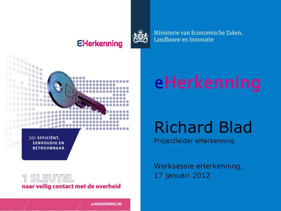 Werksessie | 14 december 2012 eHerkenning Richard Blad Projectleider eHerkenning Werksessie eHerkenning, 17 januari 2012