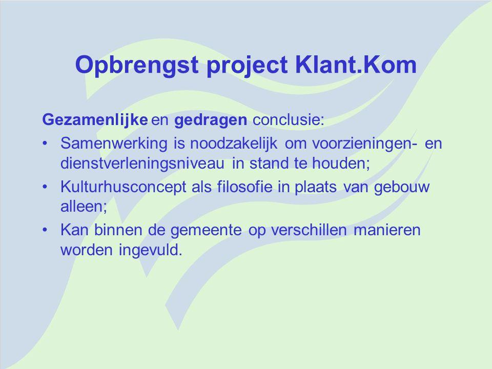 Opbrengst project Klant.Kom Gezamenlijke en gedragen conclusie: Samenwerking is noodzakelijk om voorzieningen- en dienstverleningsniveau in stand te h