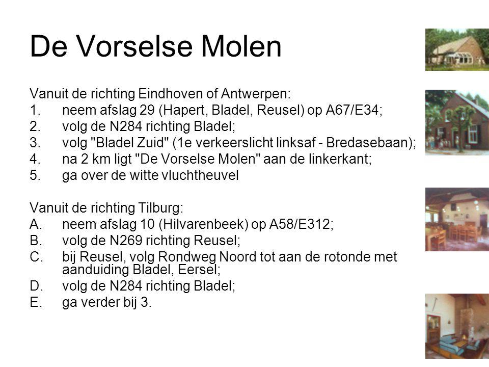 De Vorselse Molen Vanuit de richting Eindhoven of Antwerpen: 1.neem afslag 29 (Hapert, Bladel, Reusel) op A67/E34; 2.volg de N284 richting Bladel; 3.v