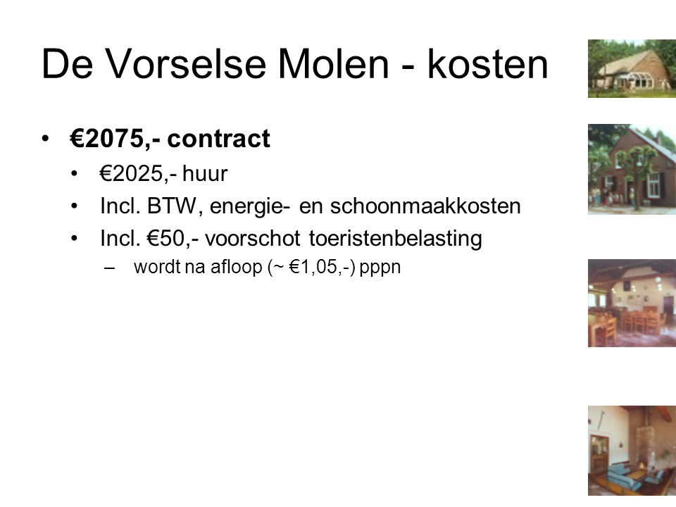 De Vorselse Molen - kosten €2075,- contract €2025,- huur Incl. BTW, energie- en schoonmaakkosten Incl. €50,- voorschot toeristenbelasting –wordt na af