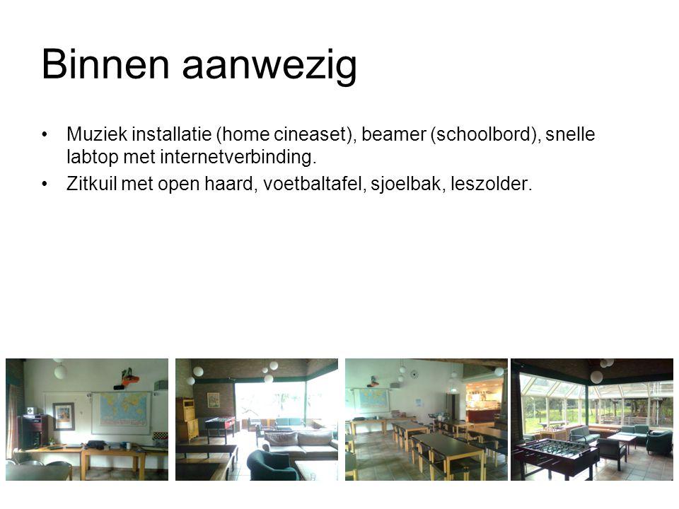 Binnen aanwezig Muziek installatie (home cineaset), beamer (schoolbord), snelle labtop met internetverbinding. Zitkuil met open haard, voetbaltafel, s