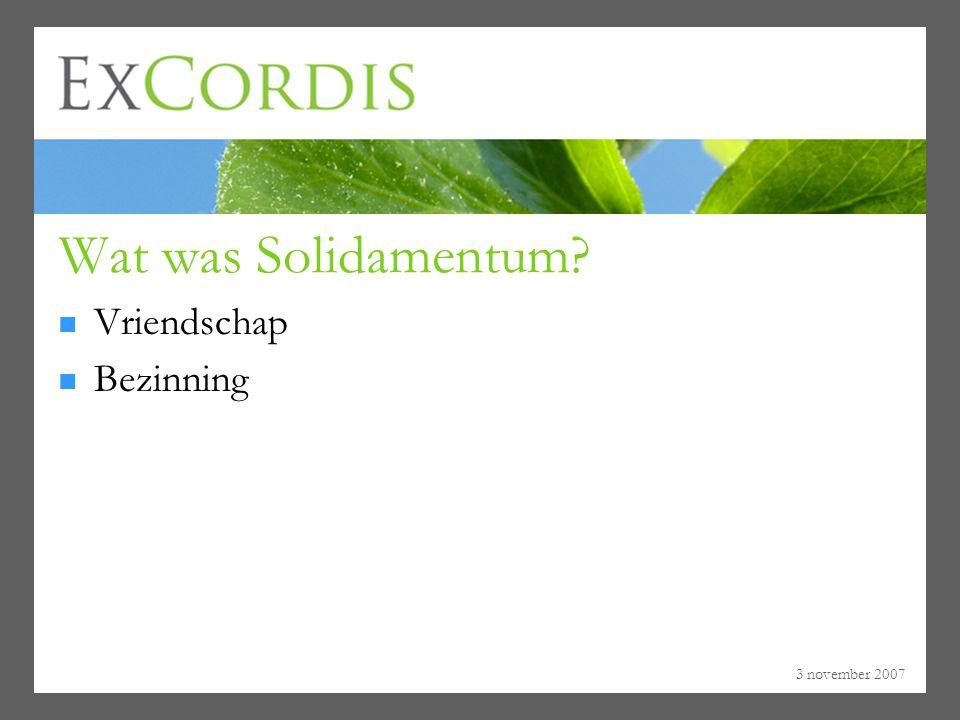3 november 2007 Wat was Solidamentum? Vriendschap Bezinning