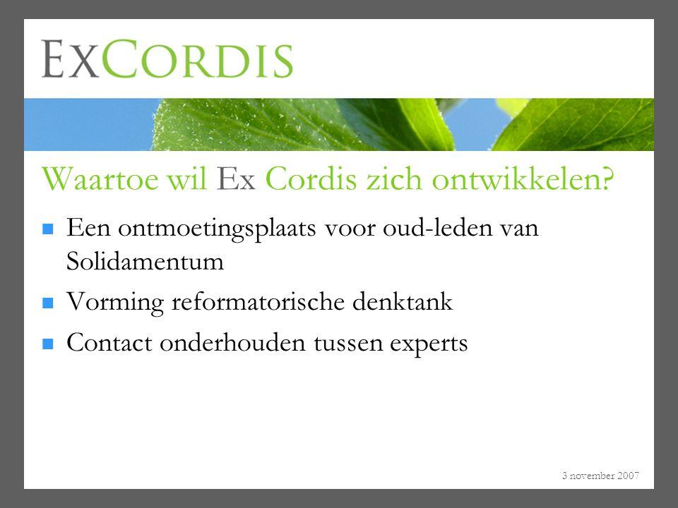 3 november 2007 Waartoe wil Ex Cordis zich ontwikkelen? Een ontmoetingsplaats voor oud-leden van Solidamentum Vorming reformatorische denktank Contact