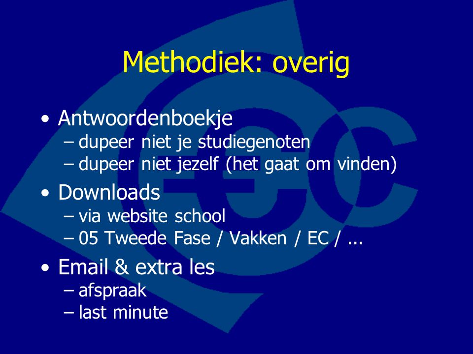 Methodiek: overig Antwoordenboekje –dupeer niet je studiegenoten –dupeer niet jezelf (het gaat om vinden) Downloads –via website school –05 Tweede Fase / Vakken / EC /...